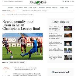 Negrao penalty puts Ulsan in Asian Champions League final
