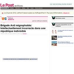 Brigade Anti négrophobie: Intellectuellement incorrecte dans une république indivisible - WGACTU sur LePost.fr (17:18)