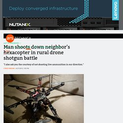 Man shoots down neighbor's hexacopter in rural drone shotgun battle