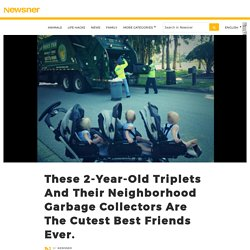 These 2-Year-Old Triplets And Their Neighborhood Garbage Collectors Are The Cutest Best Friends Ever.