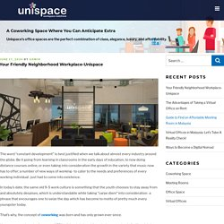 Your Friendly Neighborhood Workplace- Unispace
