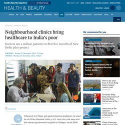 SCMP: Neighbourhood clinics bring healthcare to India's poor