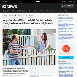 Neighbourhood Watch in 2019: Social media is changing how we interact with our neighbours