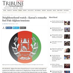Neighbourhood watch : Karzai's remarks fuel Pak-Afghan tensions