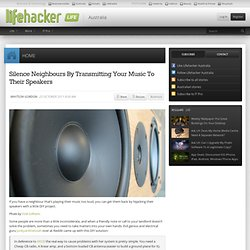 Silence Neighbours By Transmitting Your Music To Their Speakers | Lifehacker Australia