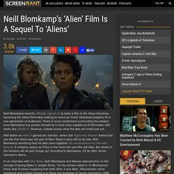 Neill Blomkamp's 'Alien' Film is a Sequel to 'Aliens'