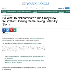 So What IS Neknominate? The Crazy New 'Australian' Drinking Game Taking Britain By Storm