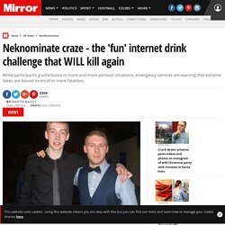 Neknominate: The 'fun' internet drinking craze that killed Jonny Byrne and Ross Cummins WILL kill again warn emergency services