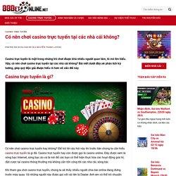 Có nên chơi casino trực tuyến tại các nhà cái không?