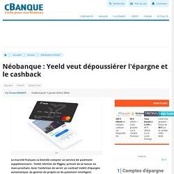Néobanque : Yeeld veut dépoussiérer l'épargne et le cashback