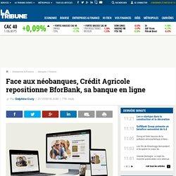 Face aux néobanques, Crédit Agricole repositionne BforBank, sa banque en ligne