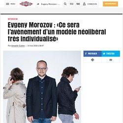 Evgeny Morozov : «Ce sera l'avènement d'un modèle néolibéral très individualisé»