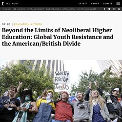 Beyond the Limits of Neoliberal Higher Education: Global Youth Resistance and the American/British Divide