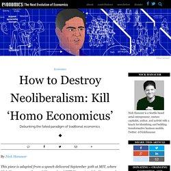 How to Destroy Neoliberalism: Kill 'Homo Economicus'