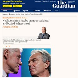 Neoliberalism must be pronounced dead and buried. Where next?