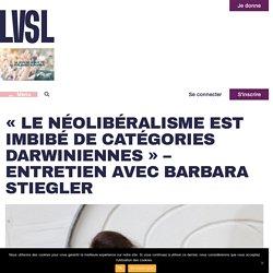 """Le néolibéralisme est imbibé de catégories darwiniennes"" - Entretien avec Barbara Stiegler"
