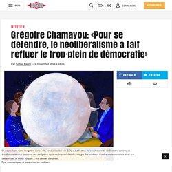 Grégoire Chamayou: «Pour se défendre, lenéolibéralisme a fait refluer le trop-plein de démocratie»