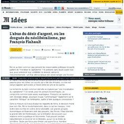 L'abus du désir d'argent, ou les drogués du néolibéralisme, par François Flahault - Opinions - Le Monde.fr
