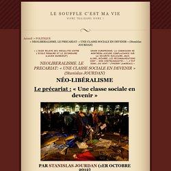 NEOLIBERALISME. LE PRECARIAT: «UNE CLASSE SOCIALE EN DEVENIR» (Stanislas JOURDAN)