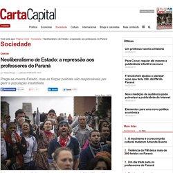 Neoliberalismo de Estado: a repressão aos professores do Paraná