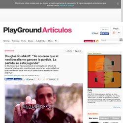 """Douglas Rushkoff: """"Yo no creo que el neoliberalismo ganase la partida. La partida se está jugando"""" ARTICULOS MUSICA"""