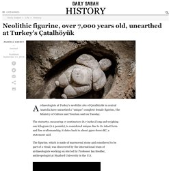 Neolithic figurine, over 7,000 years old, unearthed at Turkey's Çatalhöyük
