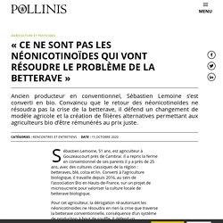 15 oct. 2020 « Ce ne sont pas les néonicotinoïdes qui vont résoudre le problème de la betterave » - Pollinis