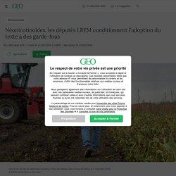 Néonicotinoïdes: les députés LREM conditionnent l'adoption du texte à des garde-fous Par GEO avec AFP - Publié le 21/09/2020 à 18h07 - Mis à jour le 22/09/2020