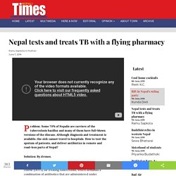 Nepal tests and treats TB with a flying pharmacy