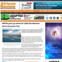 NEPZA gives go ahead for US$2.5bn Maritime Africa Economic City