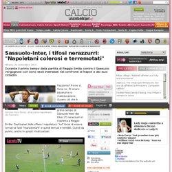 "Sassuolo-Inter, i tifosi nerazzurri: ""Napoletani colerosi e terremotati"","