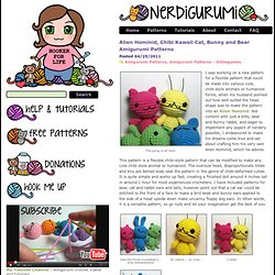 Free Amigurumi Crochet Patterns with love for the Nerdy » » Alien Hominid, Chibi Kawaii Cat, Bunny and Bear Amigurumi Patterns