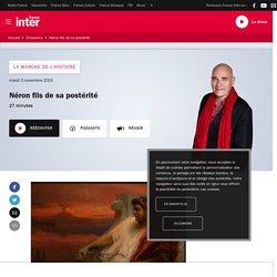 Néron fils de sa postérité du 03 novembre 2015 - France Inter