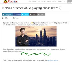 Nerves of steel while playing chess (Part-2)