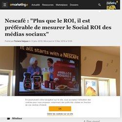 """Nescafé : """"Plus que le ROI, il est préférable de mesurer le Social ROI des médias sociaux"""" - Médias"""
