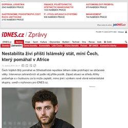 Nestabilita živí příští Islámský stát, míní Čech, který pomáhal v Africe