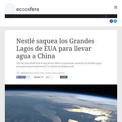 Nestlé saquea los Grandes Lagos de EUA para llevar agua a China