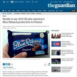 Nestlé to axe 300 UK jobs and move Blue Riband production to Poland