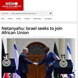 Netanyahu: Israel seeks to join African Union