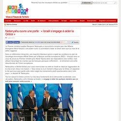 Netanyahu ouvre une porte : « Israël s'engage à aider la Grèce »