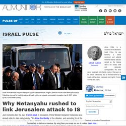 Why Netanyahu rushed to link Jerusalem attack to IS