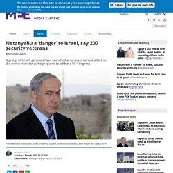 netanyahu-danger-israel-say-200-security-veterans-615504482#sthash.QGUiXblG