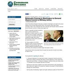 Netanyahu Coming to Washington to Demand Obama Commit to Military Action