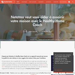 Netatmo veut vous aider à assainir votre maison avec le Healthy Home Coach - 13/10/16