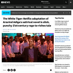 The White Tiger: Netflix adaptation of Aravind Adiga's satirical novel is slick, punchy 21st-century rags-to-riches tale