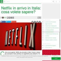 Netflix in arrivo in Italia: cosa volete sapere? #CiaoNetflix