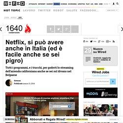 Netflix, si può avere anche in Italia (ed è facile anche se sei pigro)