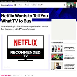 Netflix Wants to Tell You What TV to Buy - Bloomberg Business