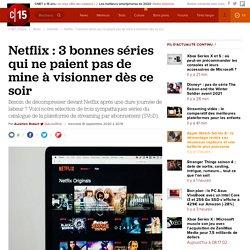 Netflix : 3 bonnes séries qui ne paient pas de mine à visionner dès ce soir