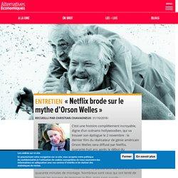 « Netflix brode sur le mythe d'Orson Welles